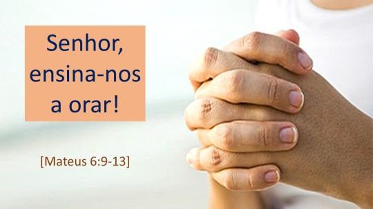 senhor, ensina-nos a orar
